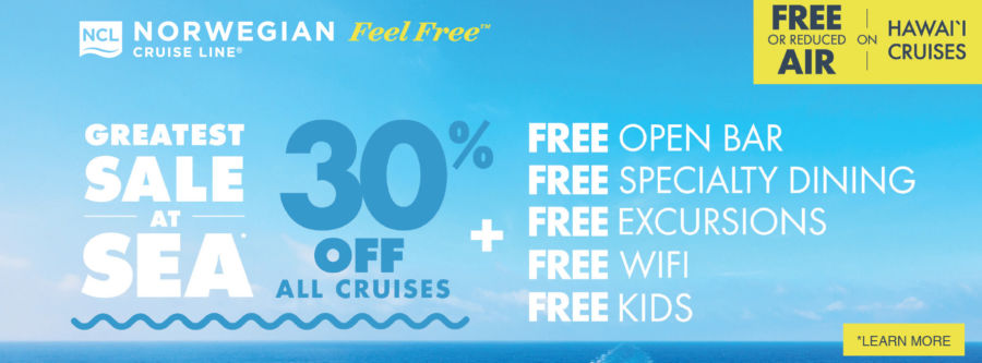 Norwegian Cruise Line's Greatest Sale At Sea 30% Off All Cruises Plus Free Open Bar, Free Speciality Dining, Free Excursions, Free Wifi and Free Kids. Free Air on select Hawaii Cruises. Terms and conditions apply. Click to learn more.